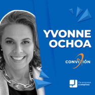 Yvonne Ochoa, seguir la Convixión de hacer lo mejor